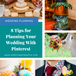Collage of 5 photos showing brightly coloured photos of wedding decorations with text that reads 8 tips for planning youe wedding with pinterest