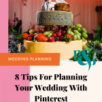 Colourful wedding photo of a stack of cheese at a wedding decorated with model mice and various fruits. Text along the bottom reads 8 tips for planning your wedding with pinterest