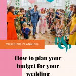Colourful wedding photo and text that reads 'how to plan your budget for your wedding'