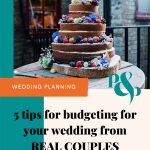 Pinterest graphic showing a picture of a naked wedding cake and text reading 5 tips for budgeting for your wedding from real couples