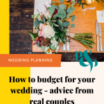 pinterest graphic showing an image of a wedding bouquet on a table set for dinner with text that reads how to budget for your wedding - advice from real couples